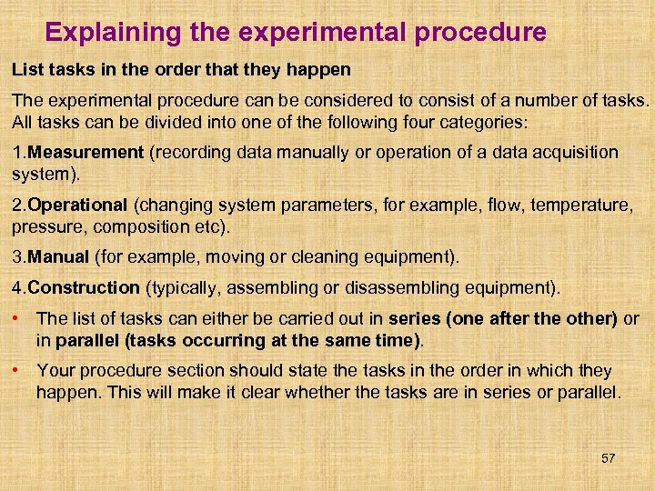 Explaining the experimental procedure List tasks in the order that they happen The experimental
