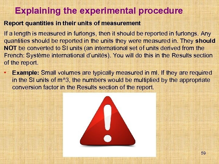 Explaining the experimental procedure Report quantities in their units of measurement If a length