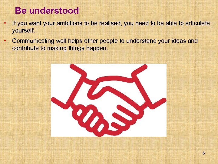 Be understood • If you want your ambitions to be realised, you need to