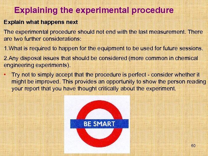 Explaining the experimental procedure Explain what happens next The experimental procedure should not end