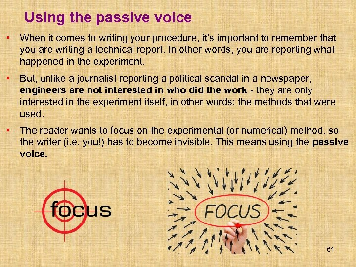 Using the passive voice • When it comes to writing your procedure, it's important