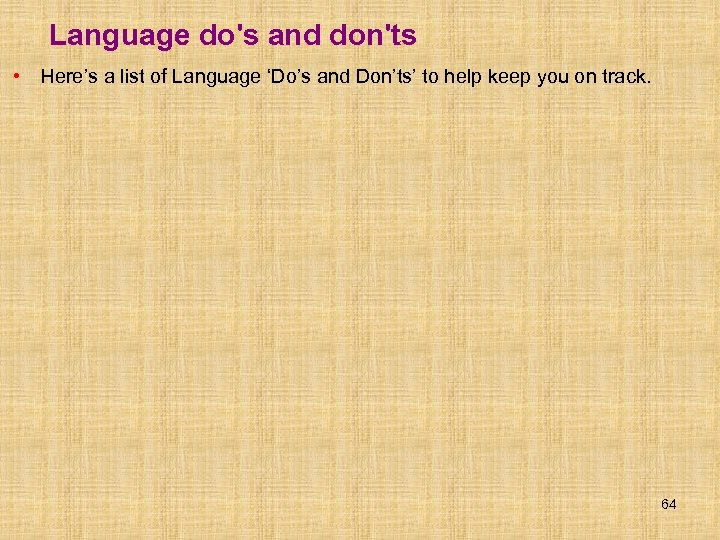 Language do's and don'ts • Here's a list of Language 'Do's and Don'ts' to