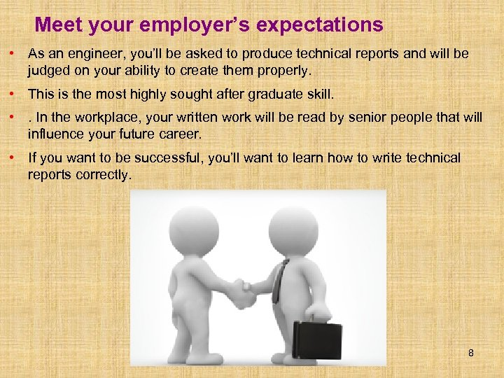 Meet your employer's expectations • As an engineer, you'll be asked to produce technical