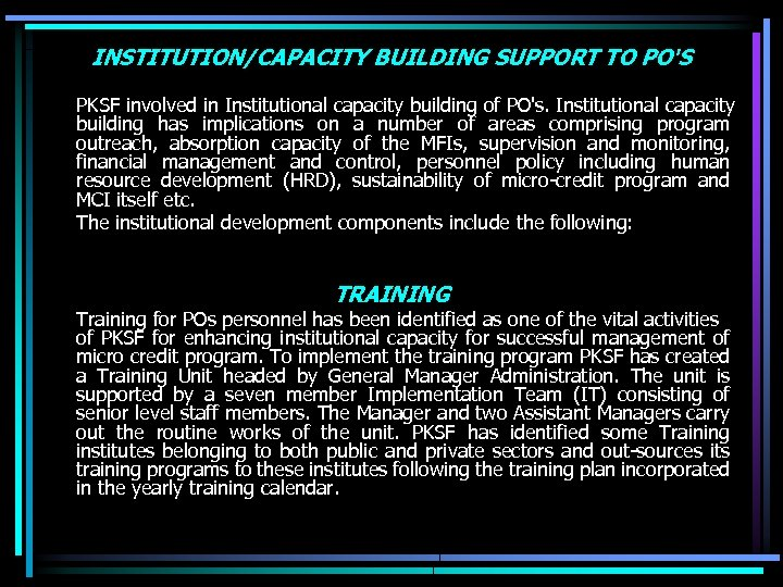 INSTITUTION/CAPACITY BUILDING SUPPORT TO PO'S PKSF involved in Institutional capacity building of PO's. Institutional