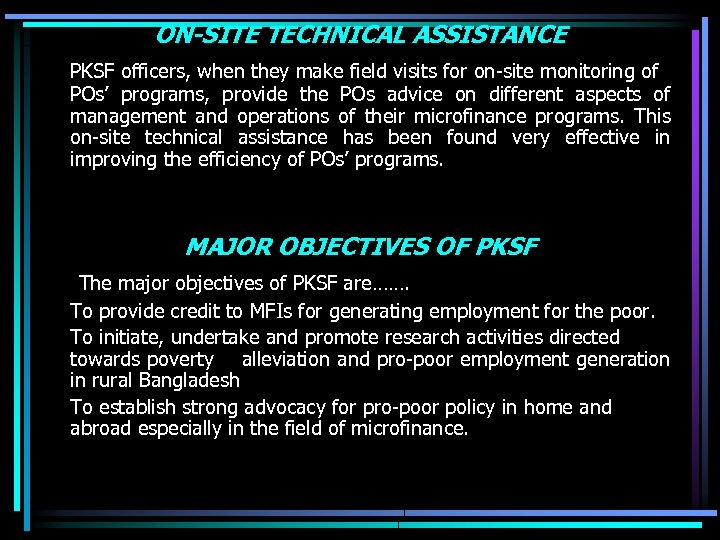 ON-SITE TECHNICAL ASSISTANCE PKSF officers, when they make field visits for on-site monitoring of