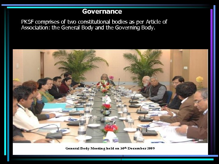 Governance PKSF comprises of two constitutional bodies as per Article of Association: the General