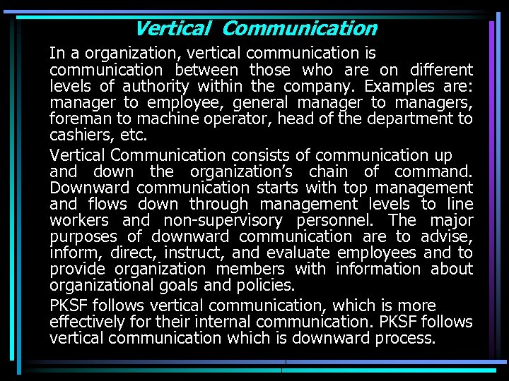 Vertical Communication In a organization, vertical communication is communication between those who are on