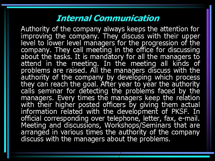 Internal Communication Authority of the company always keeps the attention for improving the company.