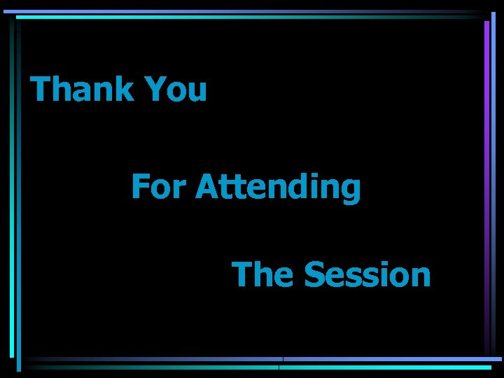 Thank You For Attending The Session