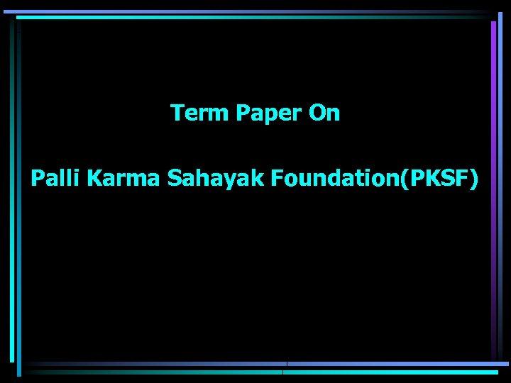 Term Paper On Palli Karma Sahayak Foundation(PKSF)