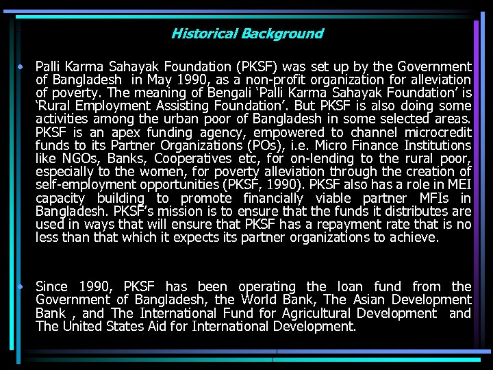 Historical Background • Palli Karma Sahayak Foundation (PKSF) was set up by the Government