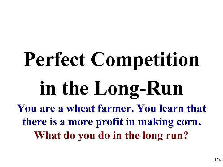 Perfect Competition in the Long-Run You are a wheat farmer. You learn that there