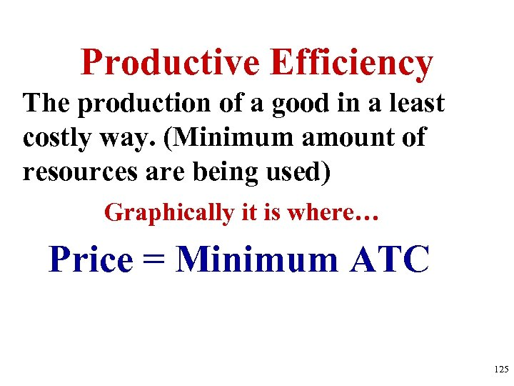 Productive Efficiency The production of a good in a least costly way. (Minimum amount