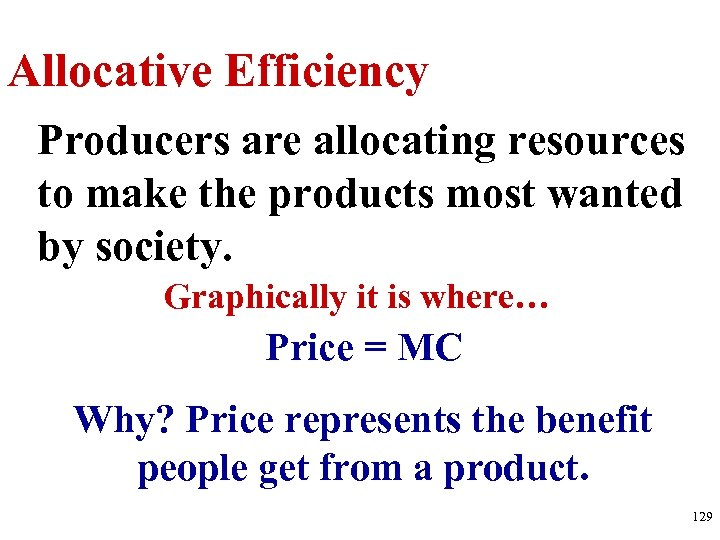 Allocative Efficiency Producers are allocating resources to make the products most wanted by society.
