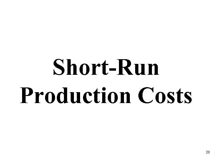 Short-Run Production Costs 20
