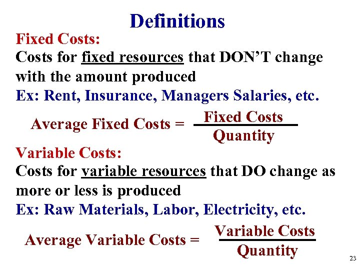 Definitions Fixed Costs: Costs for fixed resources that DON'T change with the amount produced