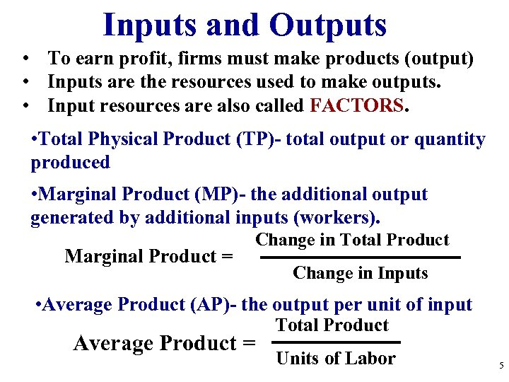 Inputs and Outputs • To earn profit, firms must make products (output) • Inputs