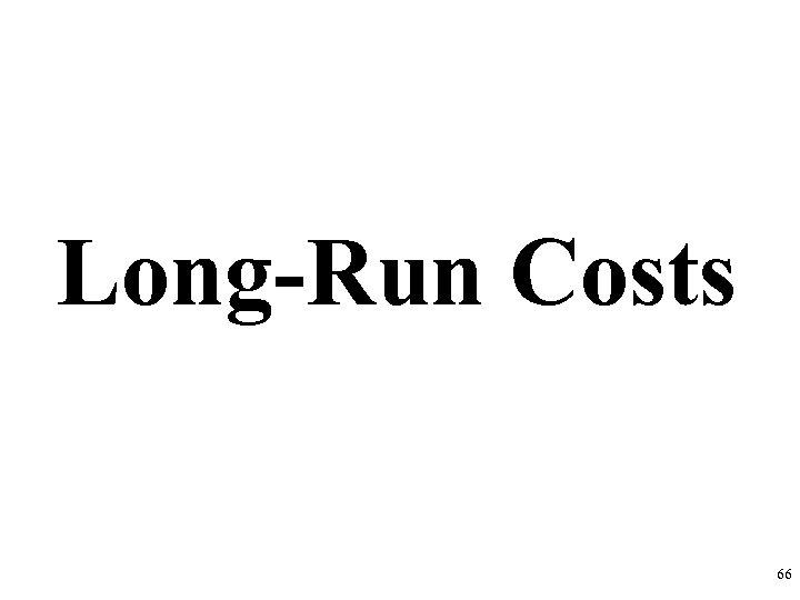 Long-Run Costs 66