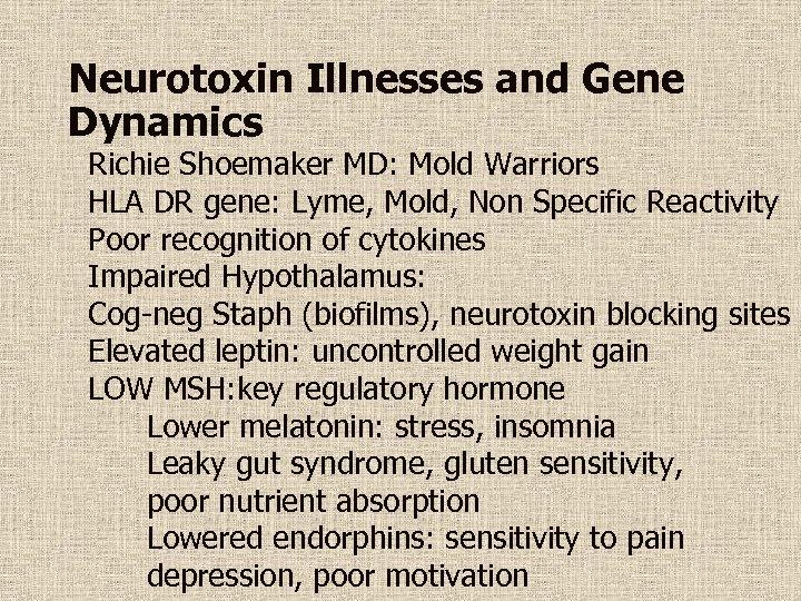 Neurotoxin Illnesses and Gene Dynamics Richie Shoemaker MD: Mold Warriors HLA DR gene: Lyme,