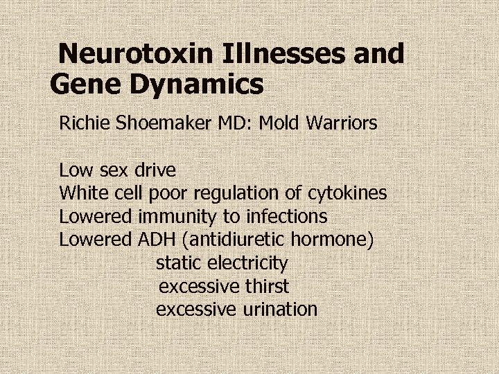 Neurotoxin Illnesses and Gene Dynamics Richie Shoemaker MD: Mold Warriors Low sex drive White
