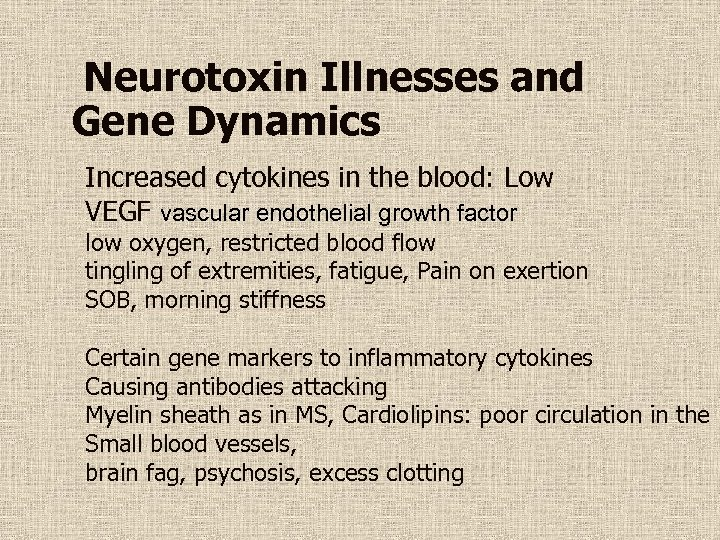 Neurotoxin Illnesses and Gene Dynamics Increased cytokines in the blood: Low VEGF vascular endothelial