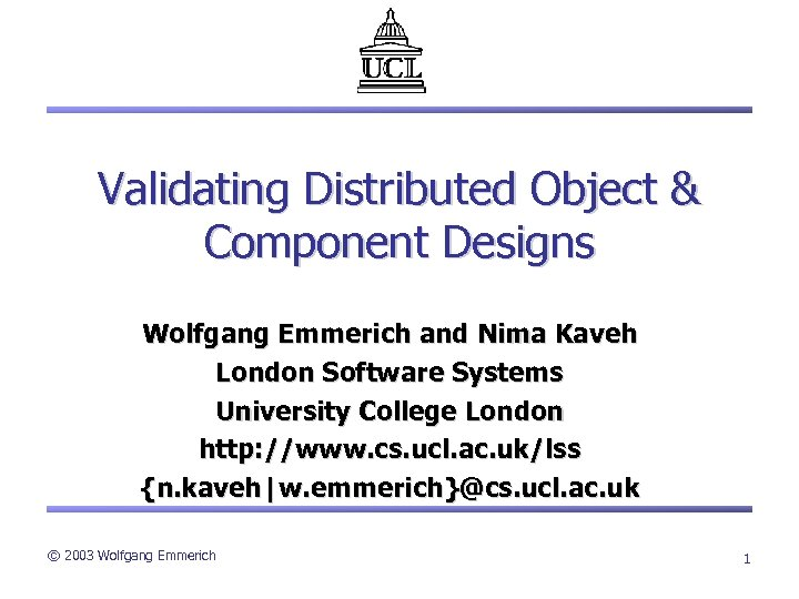Validating Distributed Object & Component Designs Wolfgang Emmerich and Nima Kaveh London Software Systems