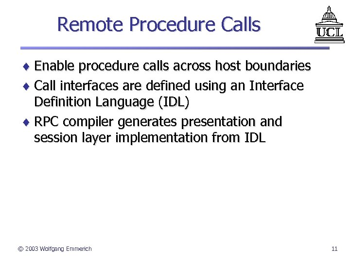 Remote Procedure Calls ¨ Enable procedure calls across host boundaries ¨ Call interfaces are