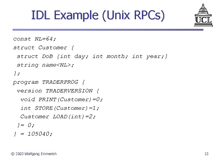 IDL Example (Unix RPCs) const NL=64; struct Customer { struct Do. B {int day;