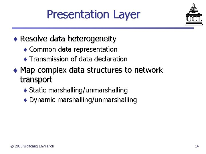 Presentation Layer ¨ Resolve data heterogeneity ¨ Common data representation ¨ Transmission of data