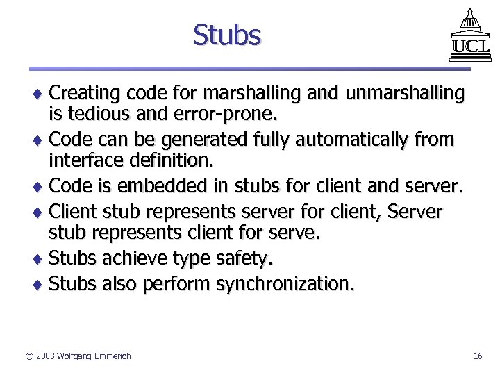 Stubs ¨ Creating code for marshalling and unmarshalling is tedious and error-prone. ¨ Code