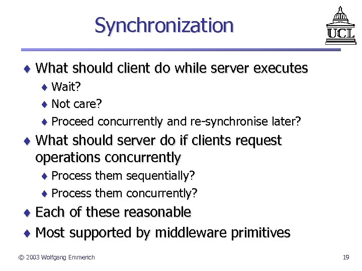 Synchronization ¨ What should client do while server executes ¨ Wait? ¨ Not care?