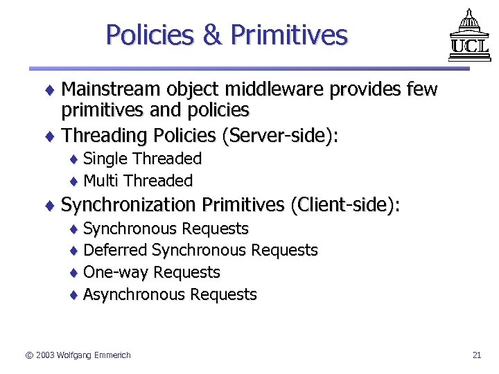 Policies & Primitives ¨ Mainstream object middleware provides few primitives and policies ¨ Threading