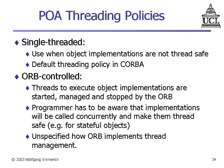 POA Threading Policies ¨ Single-threaded: ¨ Use when object implementations are not thread safe