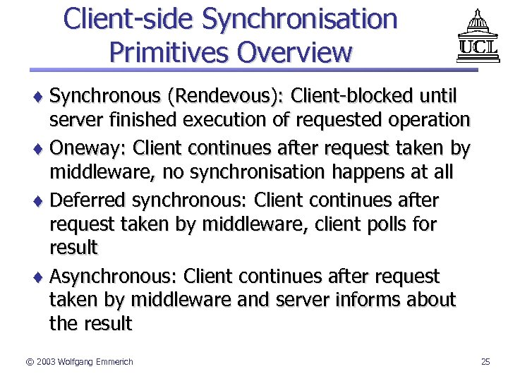 Client-side Synchronisation Primitives Overview ¨ Synchronous (Rendevous): Client-blocked until server finished execution of requested