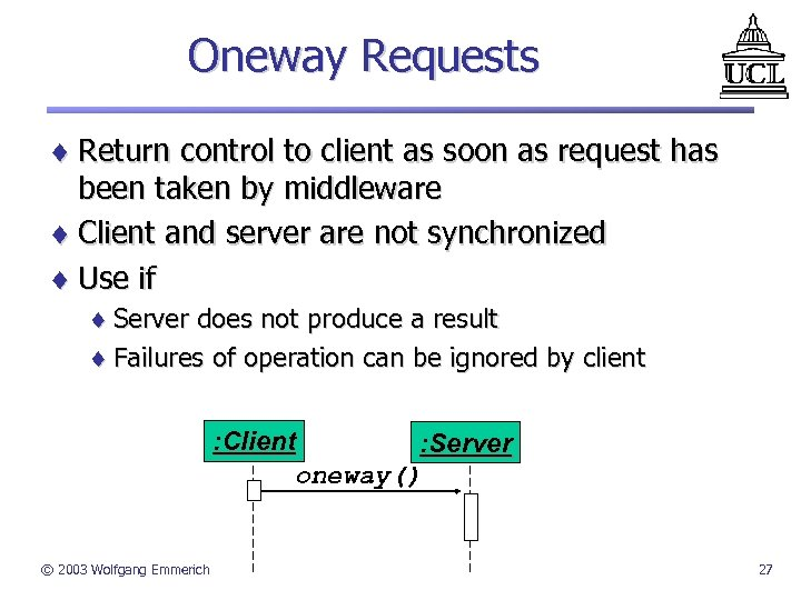 Oneway Requests ¨ Return control to client as soon as request has been taken