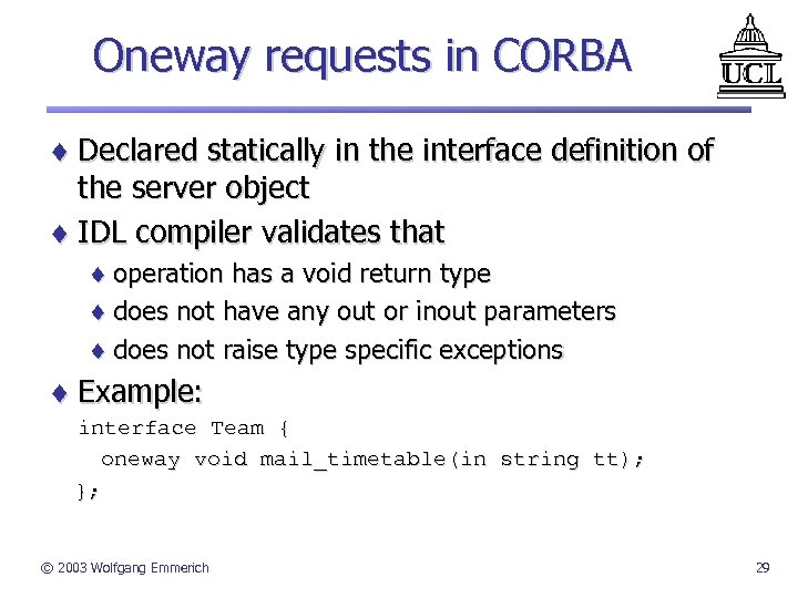 Oneway requests in CORBA ¨ Declared statically in the interface definition of the server