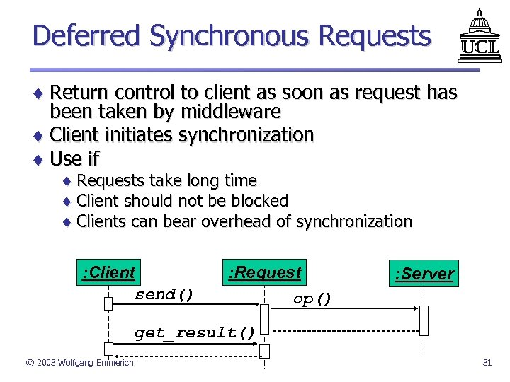 Deferred Synchronous Requests ¨ Return control to client as soon as request has been