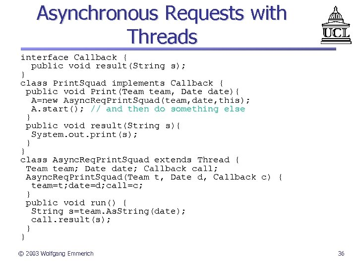 Asynchronous Requests with Threads interface Callback { public void result(String s); } class Print.