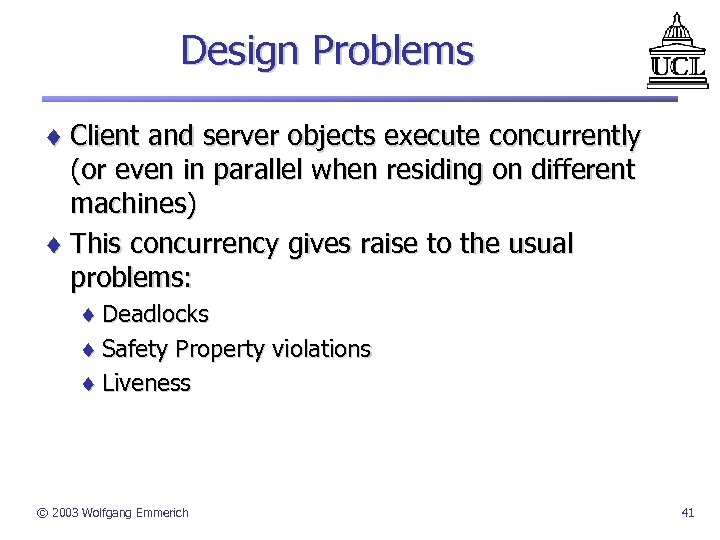 Design Problems ¨ Client and server objects execute concurrently (or even in parallel when
