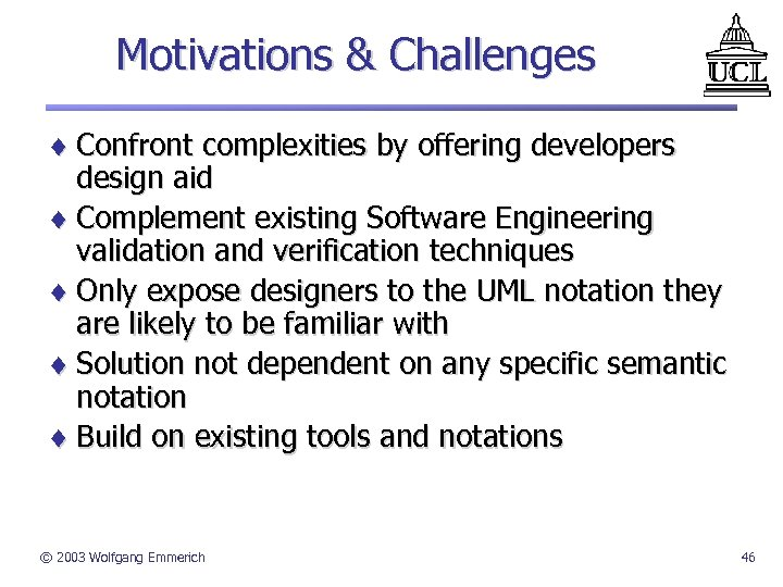 Motivations & Challenges ¨ Confront complexities by offering developers design aid ¨ Complement existing
