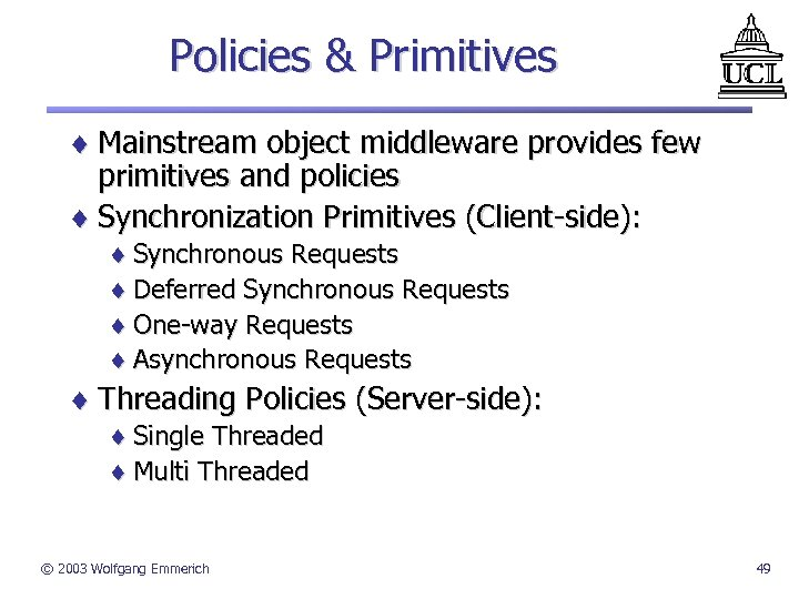 Policies & Primitives ¨ Mainstream object middleware provides few primitives and policies ¨ Synchronization