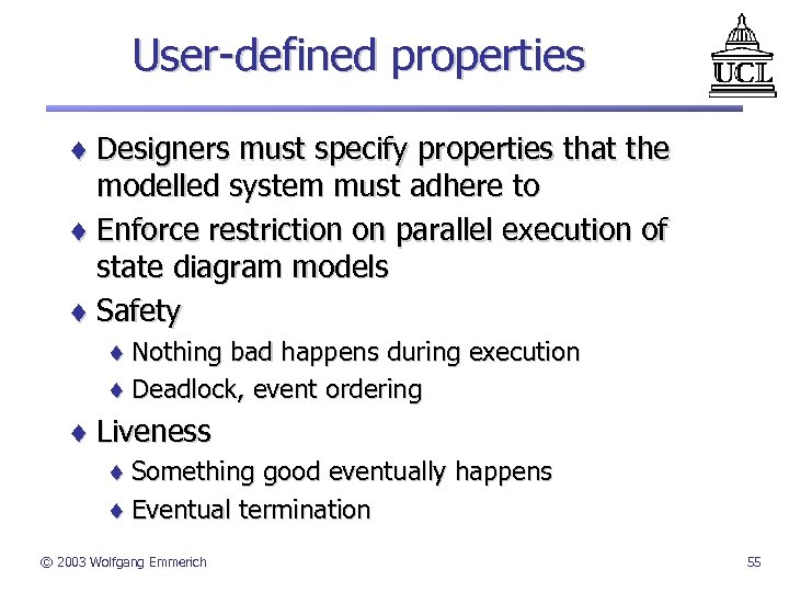 User-defined properties ¨ Designers must specify properties that the modelled system must adhere to
