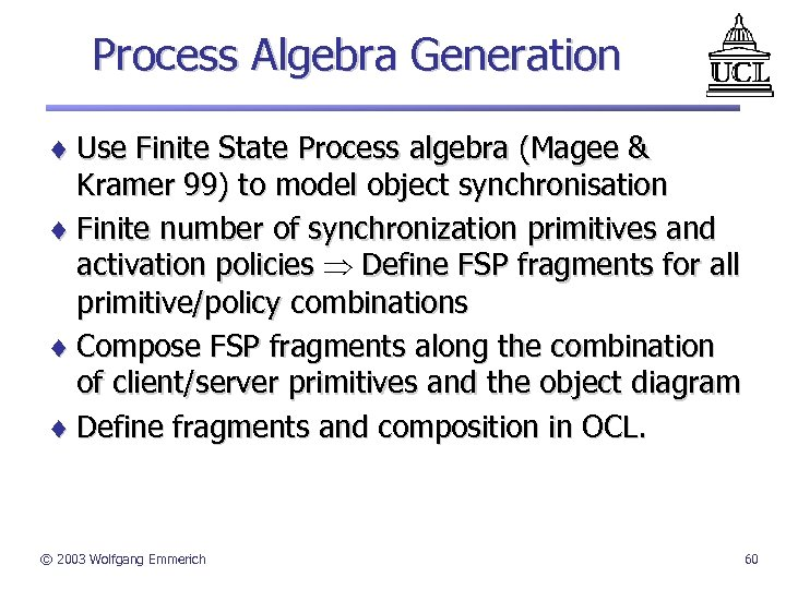 Process Algebra Generation ¨ Use Finite State Process algebra (Magee & Kramer 99) to