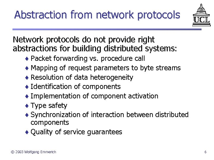 Abstraction from network protocols Network protocols do not provide right abstractions for building distributed