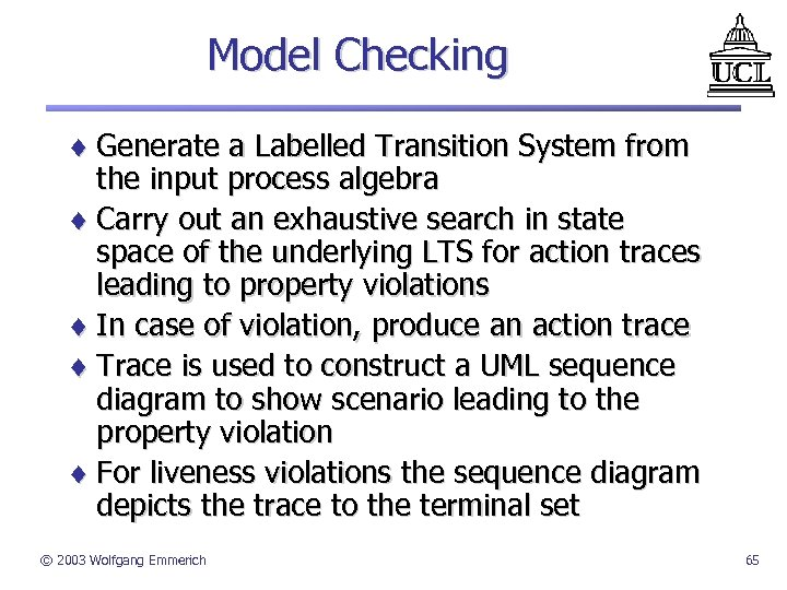 Model Checking ¨ Generate a Labelled Transition System from the input process algebra ¨