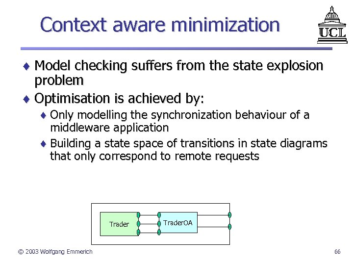 Context aware minimization ¨ Model checking suffers from the state explosion problem ¨ Optimisation
