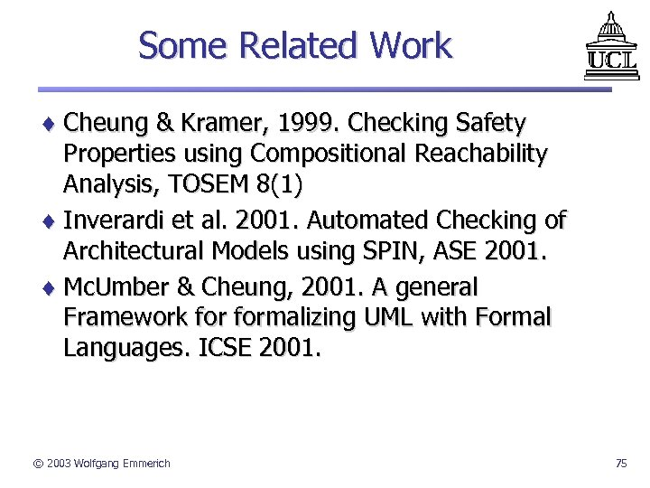 Some Related Work ¨ Cheung & Kramer, 1999. Checking Safety Properties using Compositional Reachability