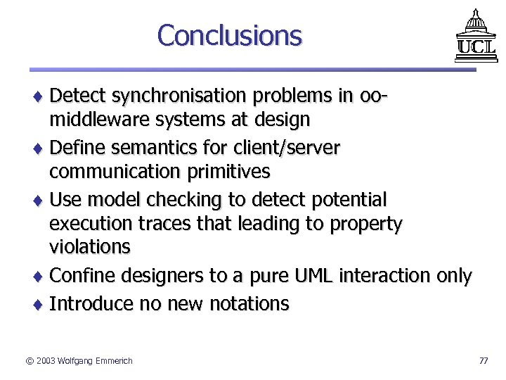 Conclusions ¨ Detect synchronisation problems in oomiddleware systems at design ¨ Define semantics for