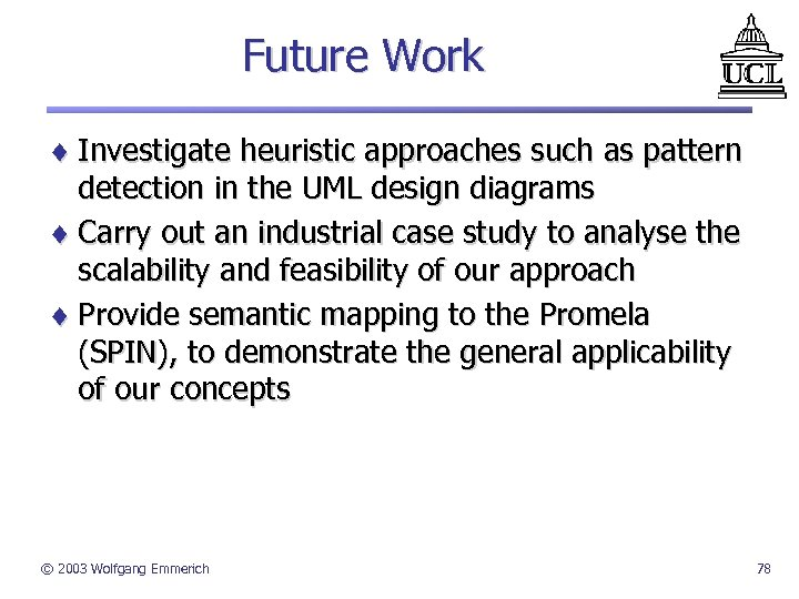 Future Work ¨ Investigate heuristic approaches such as pattern detection in the UML design