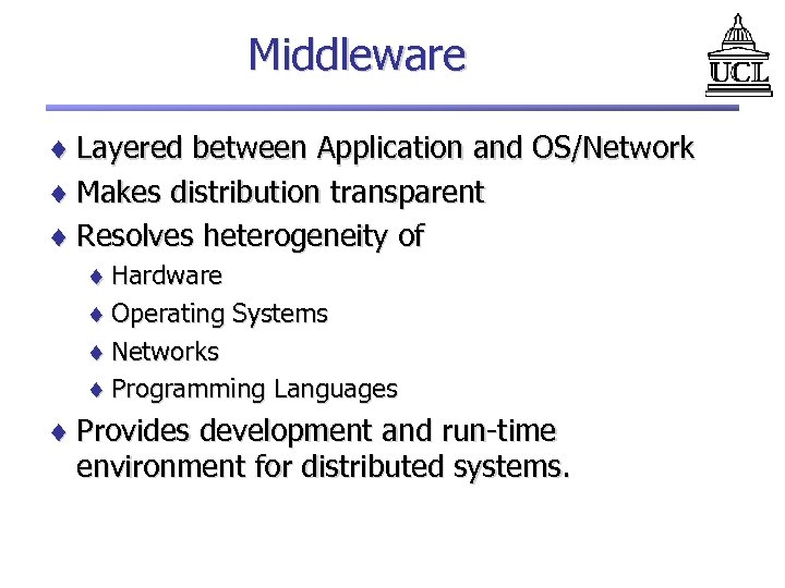 Middleware ¨ Layered between Application and OS/Network ¨ Makes distribution transparent ¨ Resolves heterogeneity